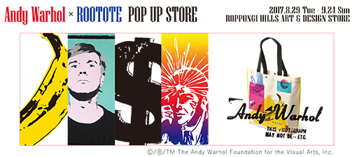 Andy Warhol × ROOTOTE  POP UP SHOP 六本木ヒルズ アート&デザイン ストアにて8月29日オープン!